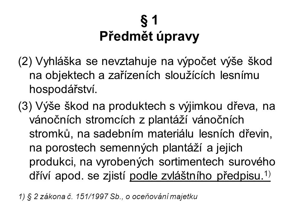 § 1 Předmět úpravy (2) Vyhláška se nevztahuje na výpočet výše škod na objektech a zařízeních sloužících lesnímu hospodářství.