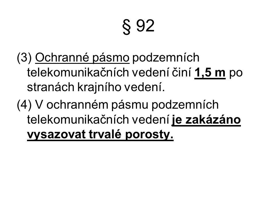 § 92 (3) Ochranné pásmo podzemních telekomunikačních vedení činí 1,5 m po stranách krajního vedení.
