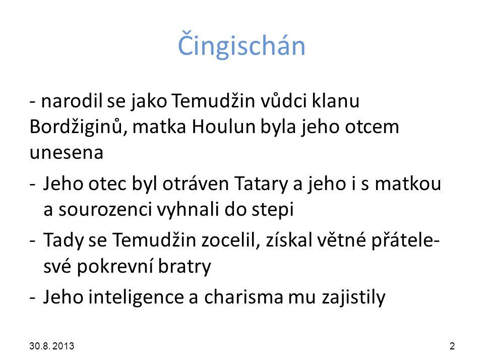 Čingischán - narodil se jako Temudžin vůdci klanu Bordžiginů, matka Houlun byla jeho otcem unesena.