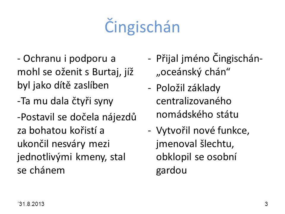 Čingischán - Ochranu i podporu a mohl se oženit s Burtaj, jíž byl jako dítě zaslíben. Ta mu dala čtyři syny.