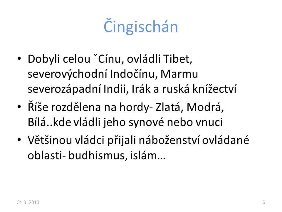 Čingischán Dobyli celou ˇCínu, ovládli Tibet, severovýchodní Indočínu, Marmu severozápadní Indii, Irák a ruská knížectví.
