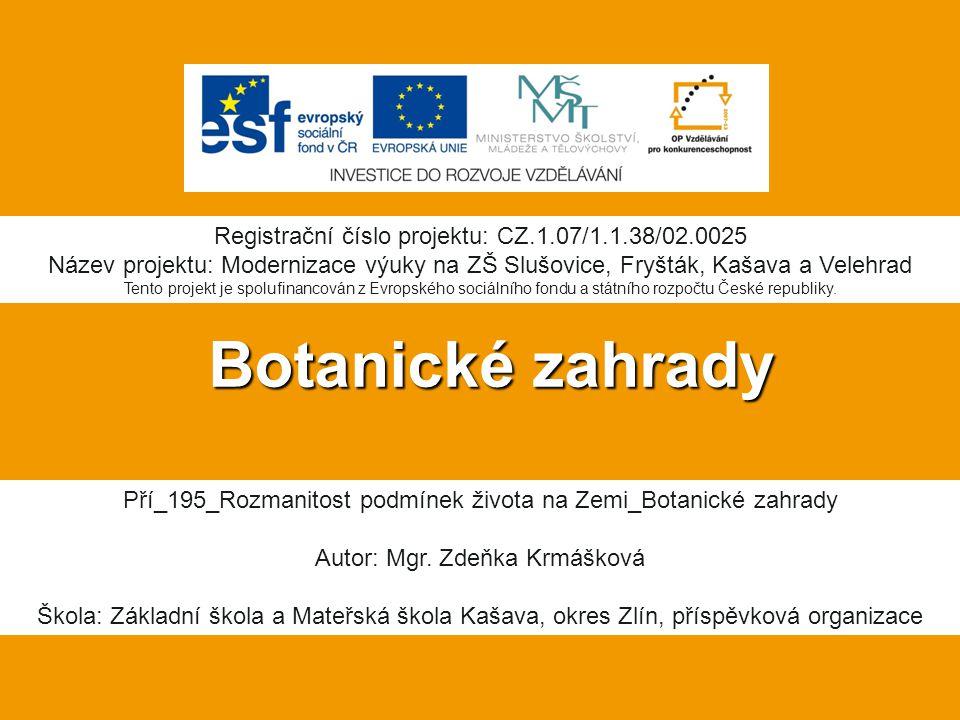 Botanické zahrady Registrační číslo projektu: CZ.1.07/1.1.38/02.0025