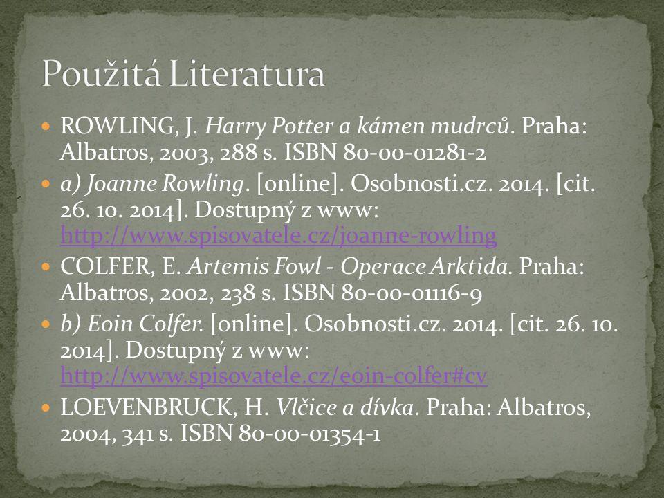 Použitá Literatura ROWLING, J. Harry Potter a kámen mudrců. Praha: Albatros, 2003, 288 s. ISBN 80-00-01281-2.