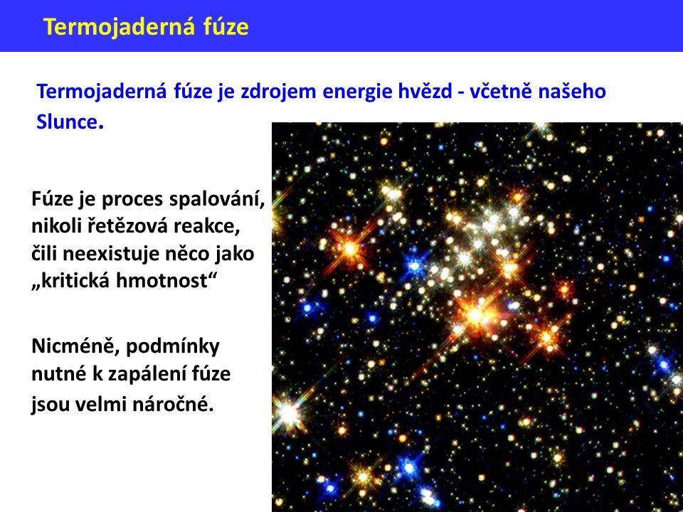 Termojaderná fúze Termojaderná fúze je zdrojem energie hvězd - včetně našeho Slunce.