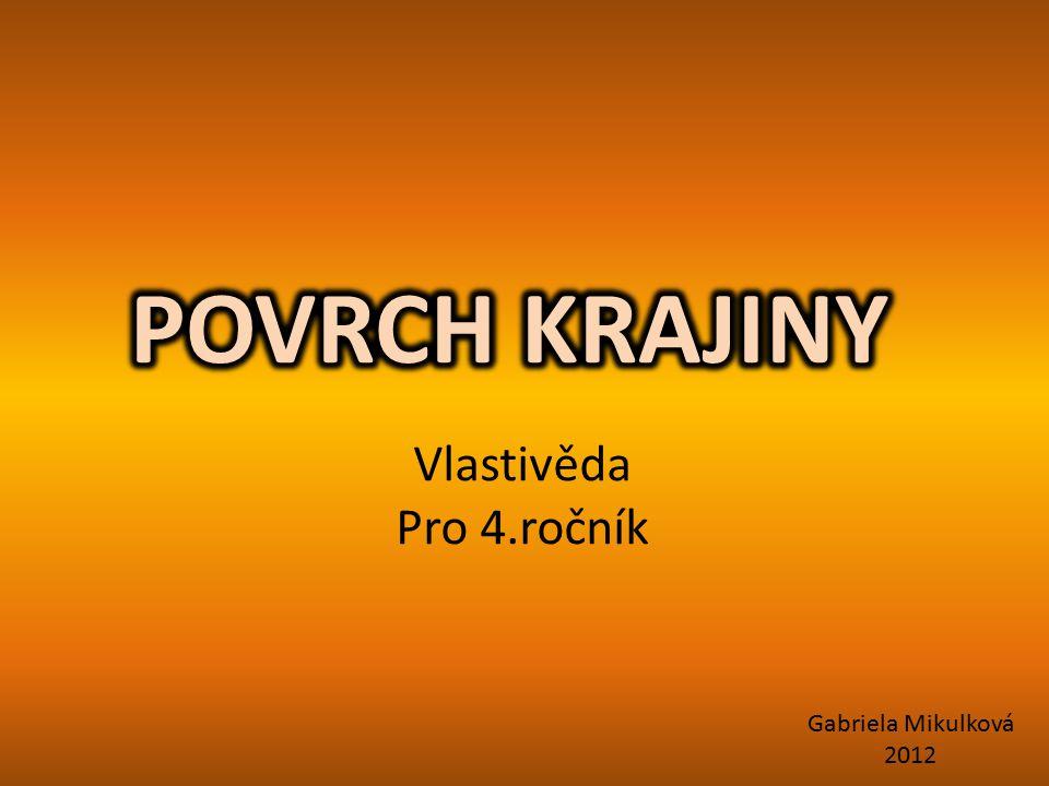 POVRCH KRAJINY Vlastivěda Pro 4.ročník Gabriela Mikulková 2012