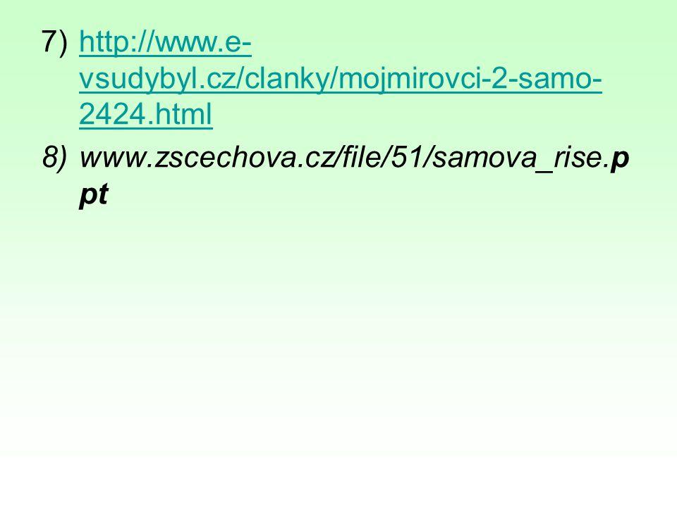 http://www.e-vsudybyl.cz/clanky/mojmirovci-2-samo-2424.html www.zscechova.cz/file/51/samova_rise.ppt.
