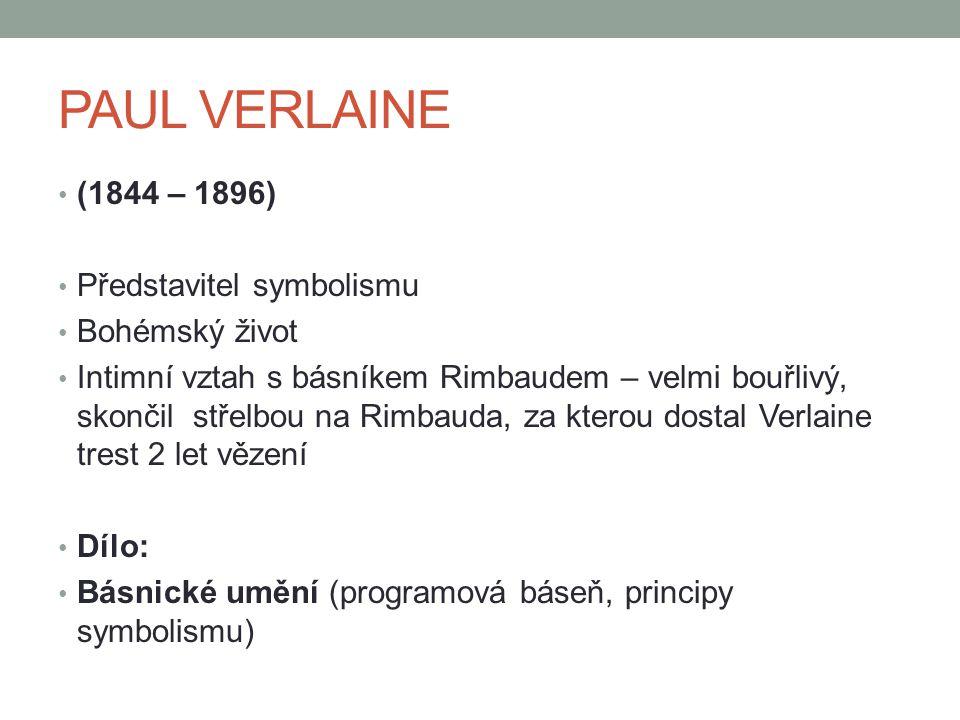 PAUL VERLAINE (1844 – 1896) Představitel symbolismu Bohémský život