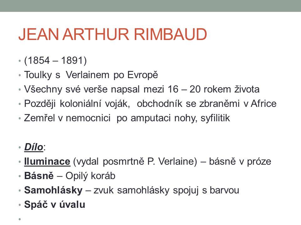 JEAN ARTHUR RIMBAUD (1854 – 1891) Toulky s Verlainem po Evropě