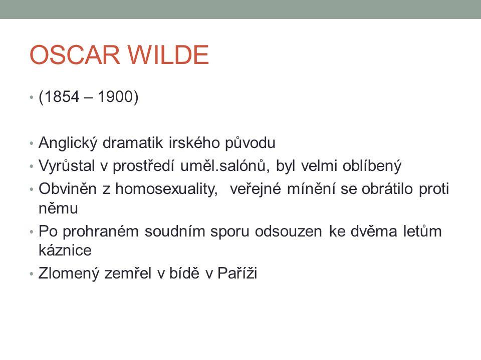 OSCAR WILDE (1854 – 1900) Anglický dramatik irského původu