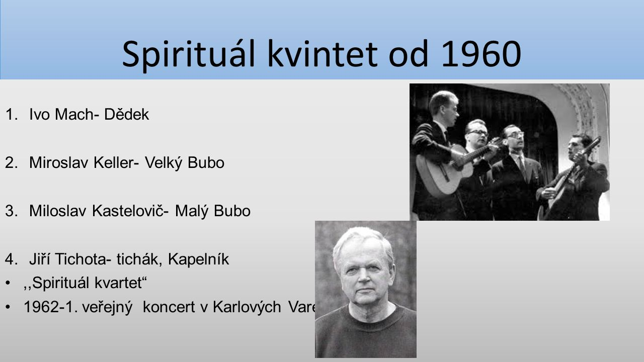 Spirituál kvintet od 1960 Ivo Mach- Dědek Miroslav Keller- Velký Bubo
