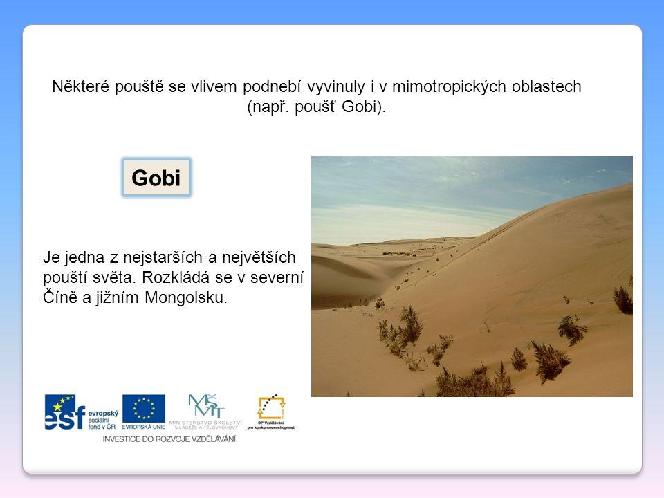 Některé pouště se vlivem podnebí vyvinuly i v mimotropických oblastech (např. poušť Gobi).