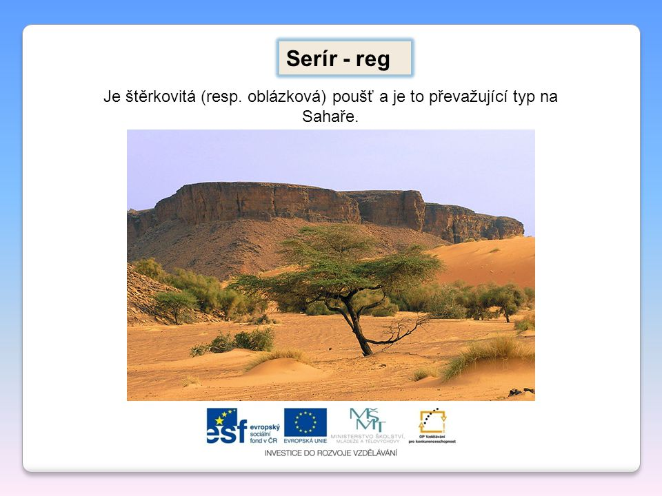 Serír - reg Je štěrkovitá (resp. oblázková) poušť a je to převažující typ na Sahaře.
