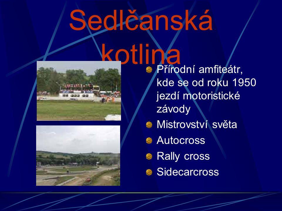 Sedlčanská kotlina Přírodní amfiteátr, kde se od roku 1950 jezdí motoristické závody. Mistrovství světa.