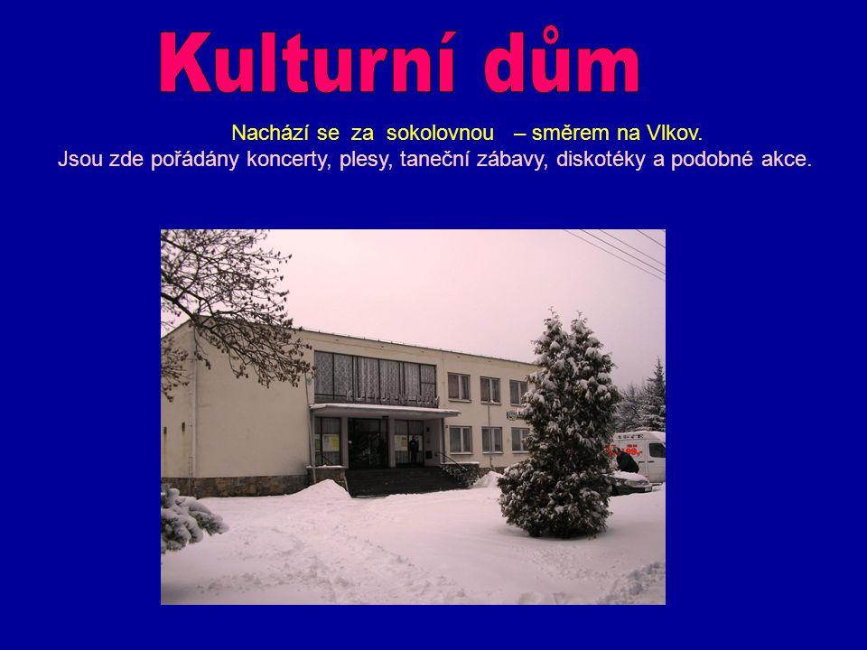Kulturní dům Nachází se za sokolovnou – směrem na Vlkov.