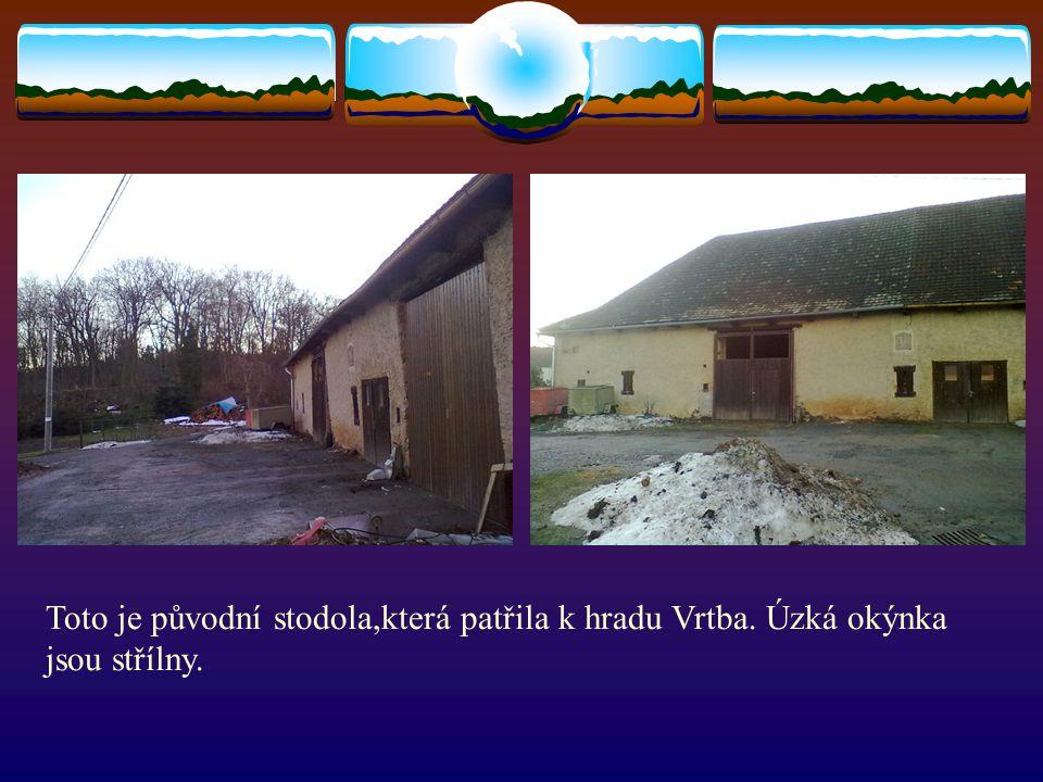 Toto je původní stodola,která patřila k hradu Vrtba