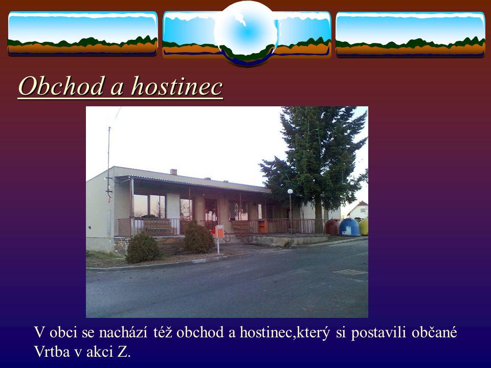 Obchod a hostinec V obci se nachází též obchod a hostinec,který si postavili občané Vrtba v akci Z.