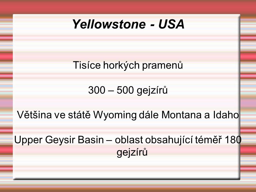 Yellowstone - USA Tisíce horkých pramenů 300 – 500 gejzírů