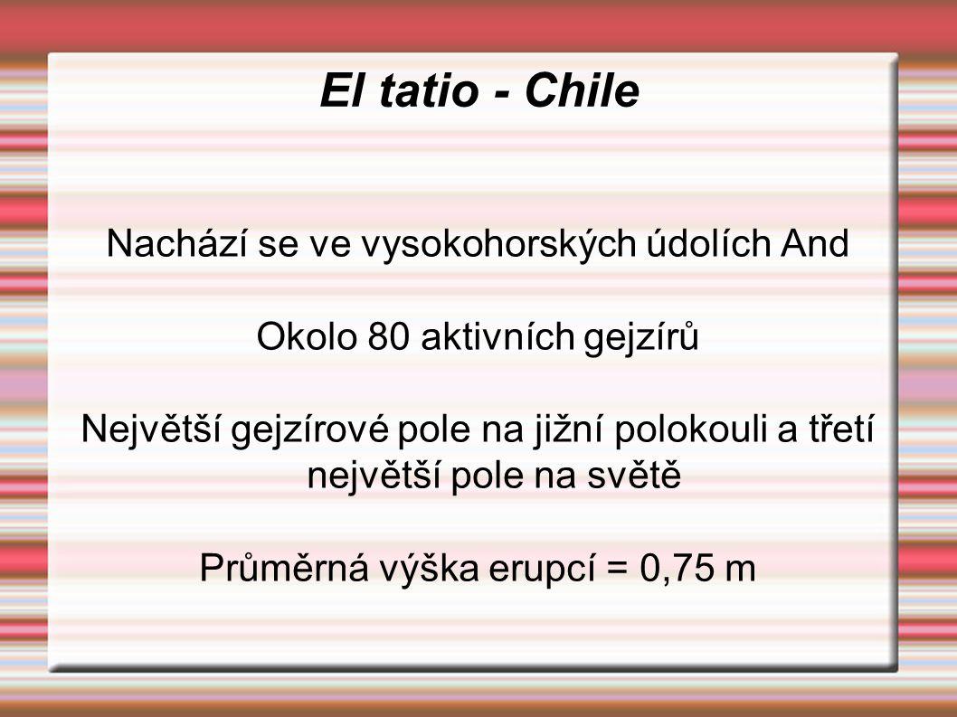 El tatio - Chile Nachází se ve vysokohorských údolích And