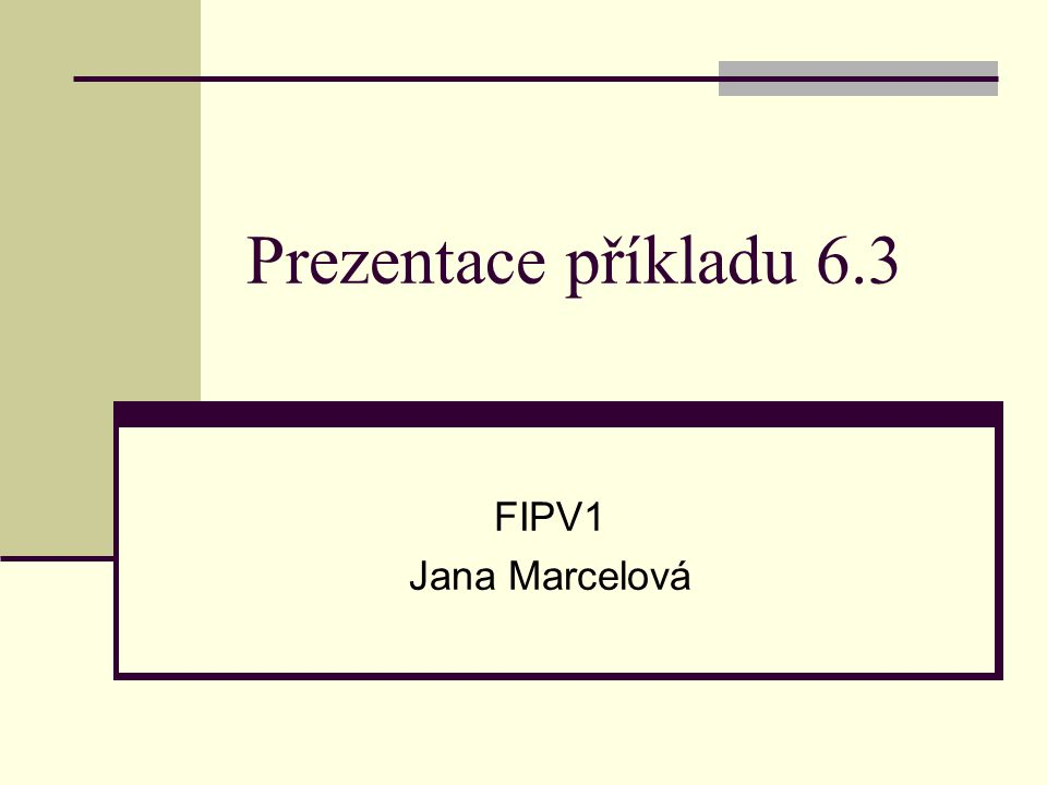 Prezentace příkladu 6.3 FIPV1 Jana Marcelová