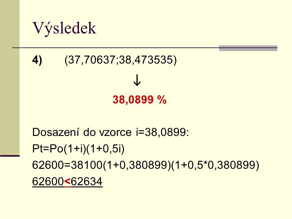 Výsledek 4) (37,70637;38,473535)  38,0899 % Dosazení do vzorce i=38,0899: Pt=Po(1+i)(1+0,5i)