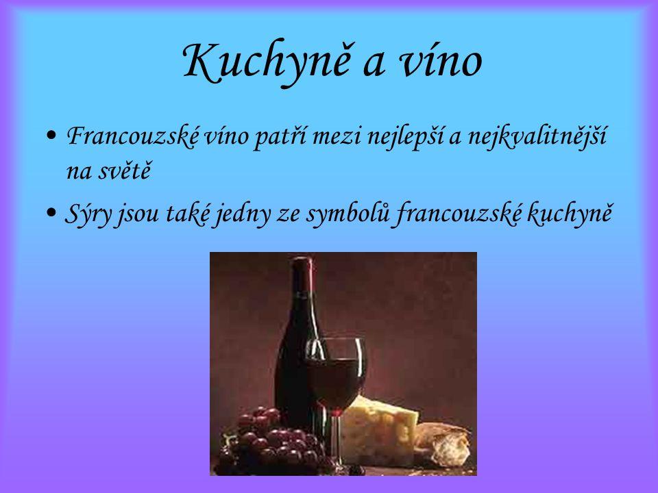 Kuchyně a víno Francouzské víno patří mezi nejlepší a nejkvalitnější na světě.