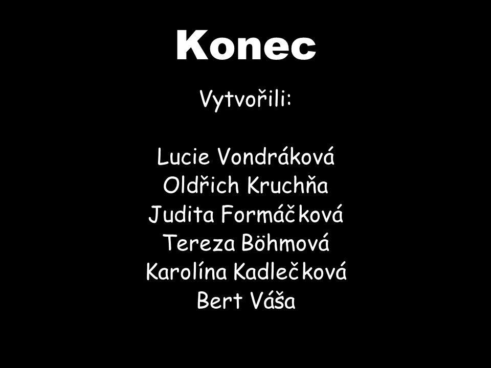 Konec Vytvořili: Lucie Vondráková Oldřich Kruchňa Judita Formáčková