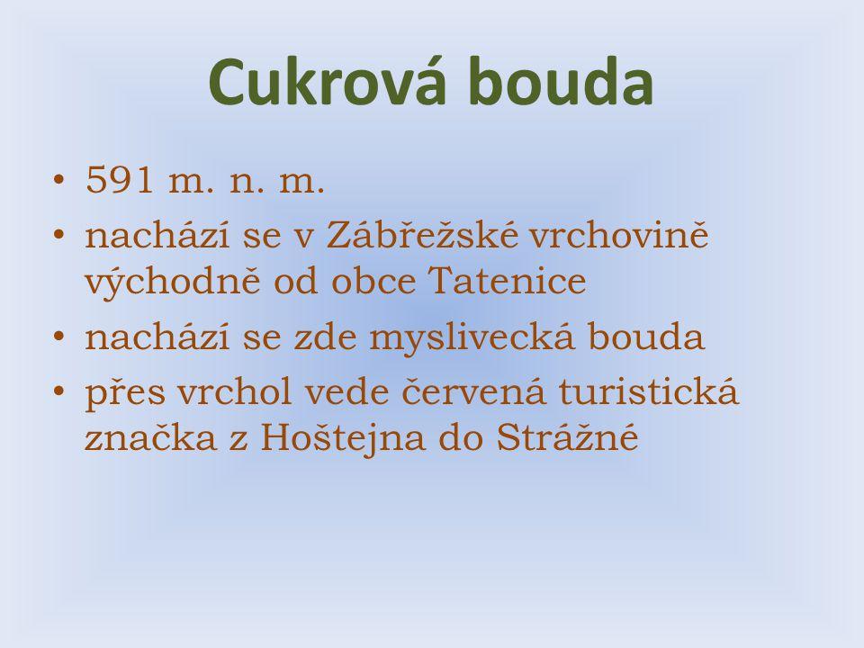 Cukrová bouda 591 m. n. m. nachází se v Zábřežské vrchovině východně od obce Tatenice. nachází se zde myslivecká bouda.
