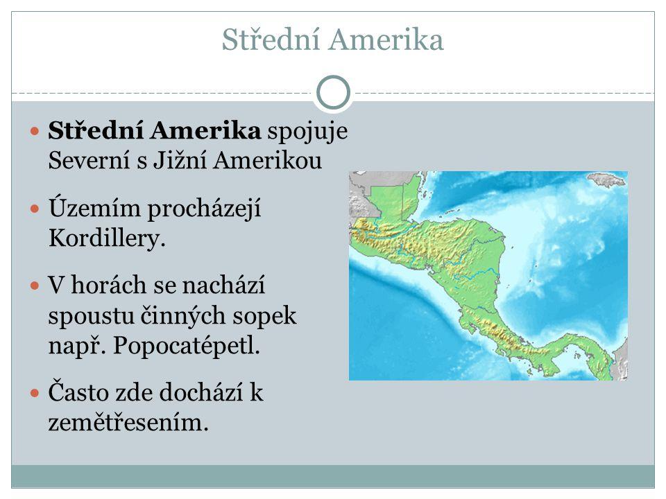 Střední Amerika Střední Amerika spojuje Severní s Jižní Amerikou