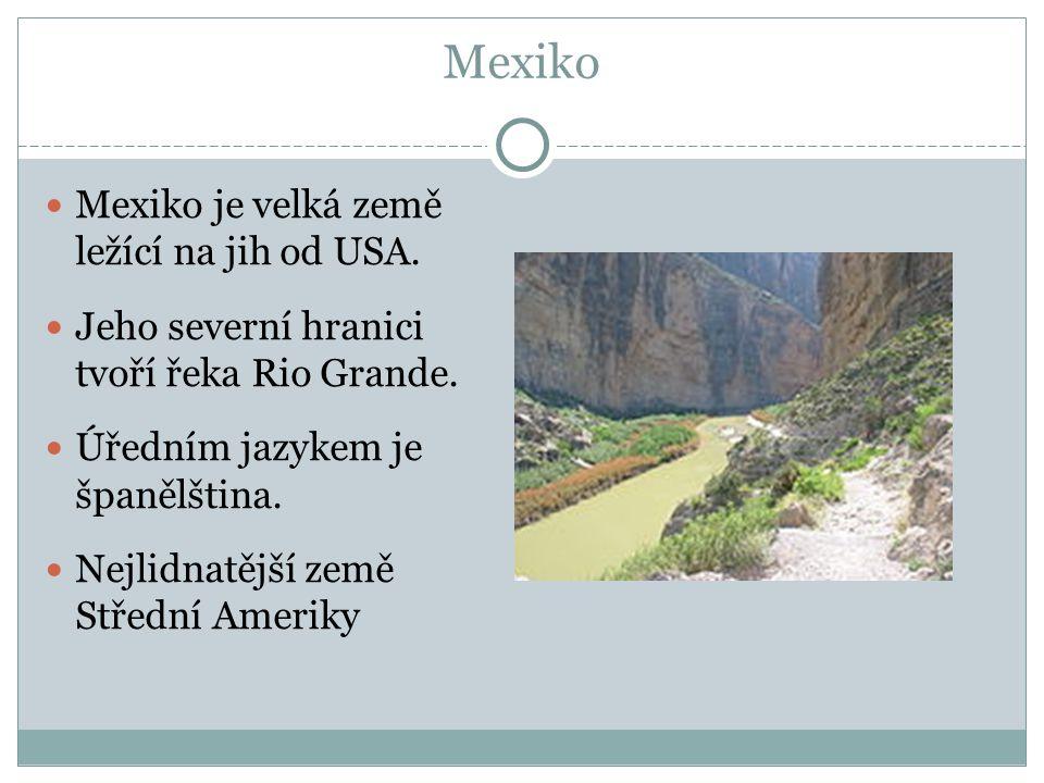 Mexiko Mexiko je velká země ležící na jih od USA.