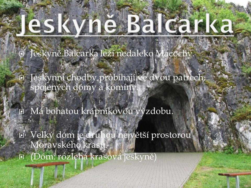 Jeskyně Balcarka Jeskyně Balcarka leží nedaleko Macochy.
