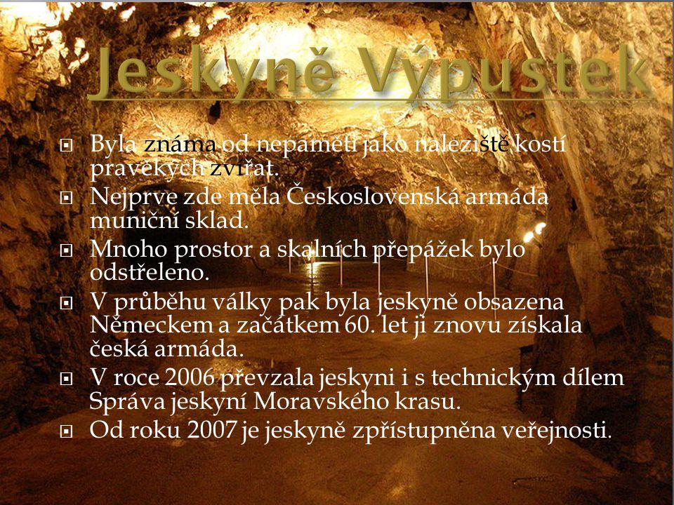 Jeskyně Výpustek Byla známa od nepaměti jako naleziště kostí pravěkých zvířat. Nejprve zde měla Československá armáda muniční sklad.