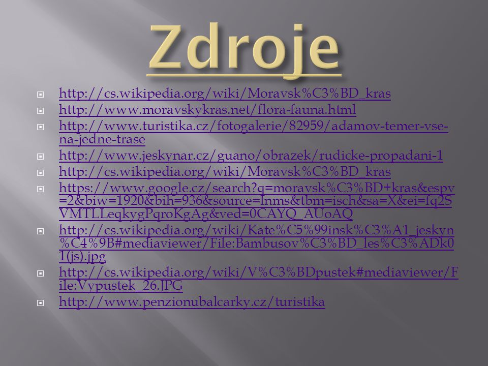 Zdroje http://cs.wikipedia.org/wiki/Moravsk%C3%BD_kras
