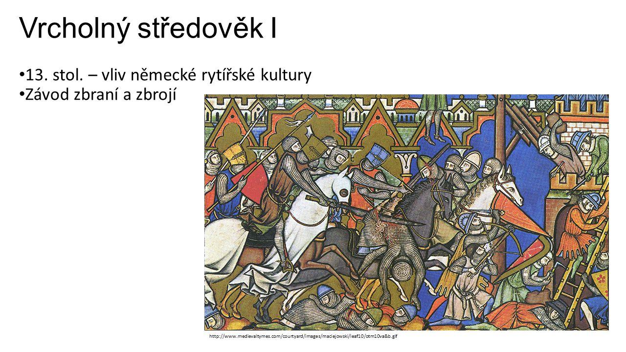 Vrcholný středověk I 13. stol. – vliv německé rytířské kultury