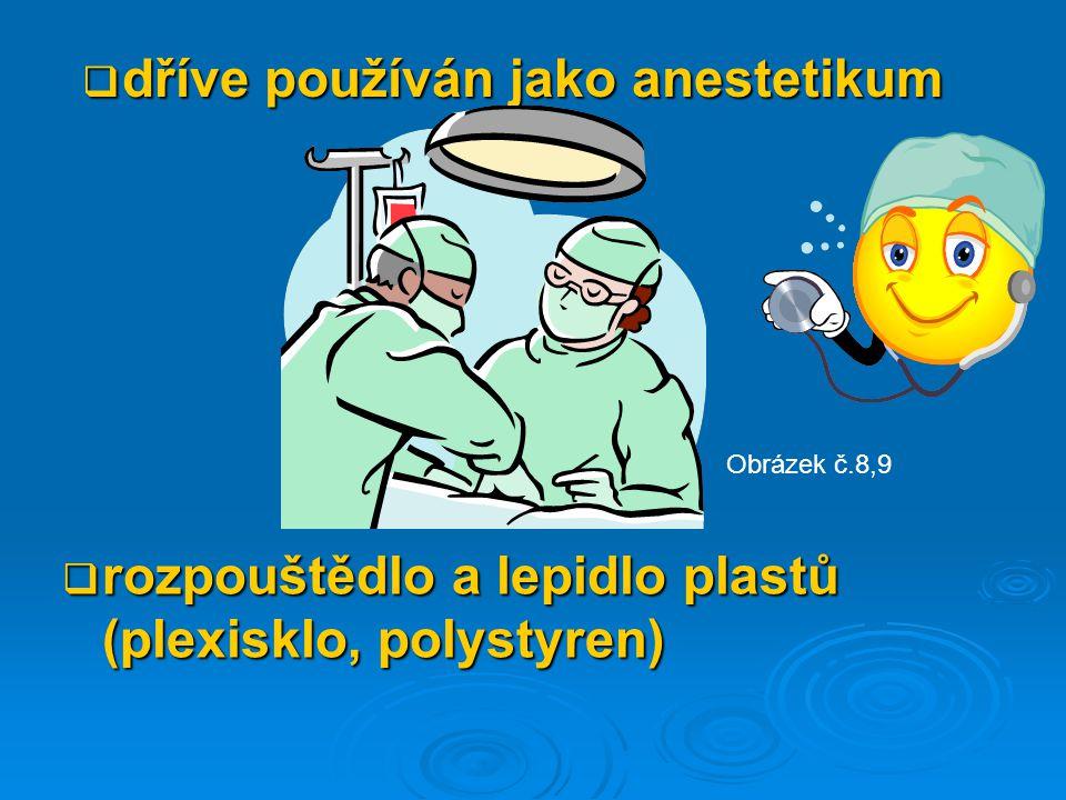 dříve používán jako anestetikum