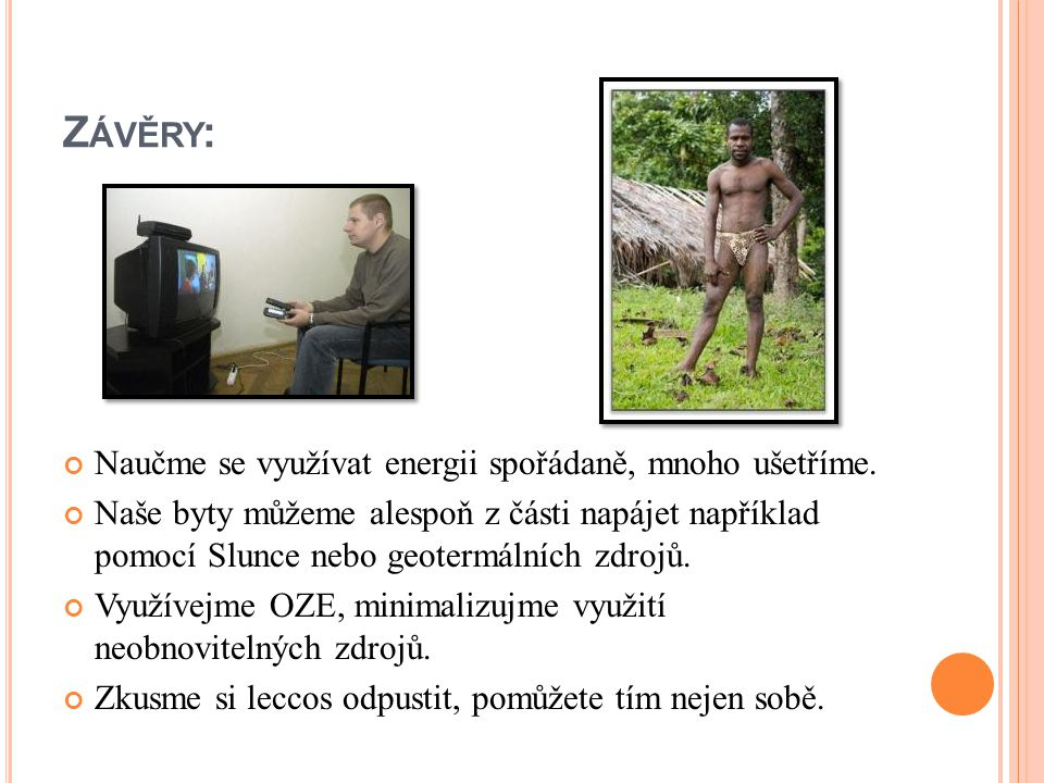 Závěry: Naučme se využívat energii spořádaně, mnoho ušetříme.