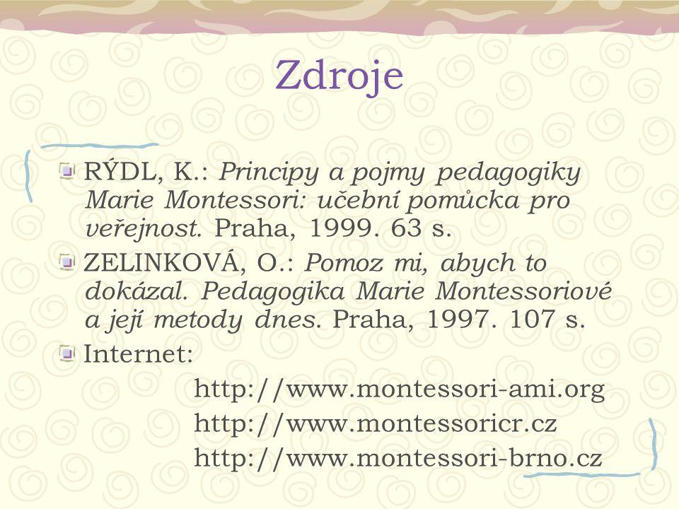Zdroje RÝDL, K.: Principy a pojmy pedagogiky Marie Montessori: učební pomůcka pro veřejnost. Praha, 1999. 63 s.