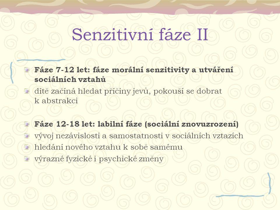 Senzitivní fáze II Fáze 7-12 let: fáze morální senzitivity a utváření sociálních vztahů.