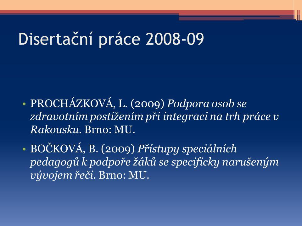 Disertační práce 2008-09 PROCHÁZKOVÁ, L. (2009) Podpora osob se zdravotním postižením při integraci na trh práce v Rakousku. Brno: MU.