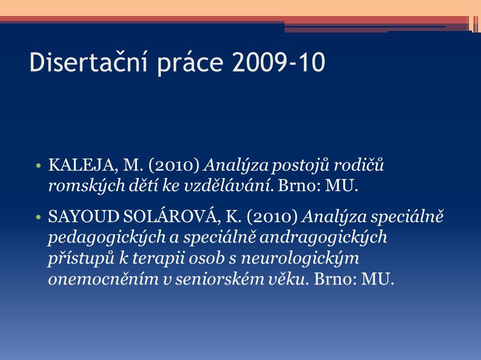 Disertační práce 2009-10 KALEJA, M. (2010) Analýza postojů rodičů romských dětí ke vzdělávání. Brno: MU.