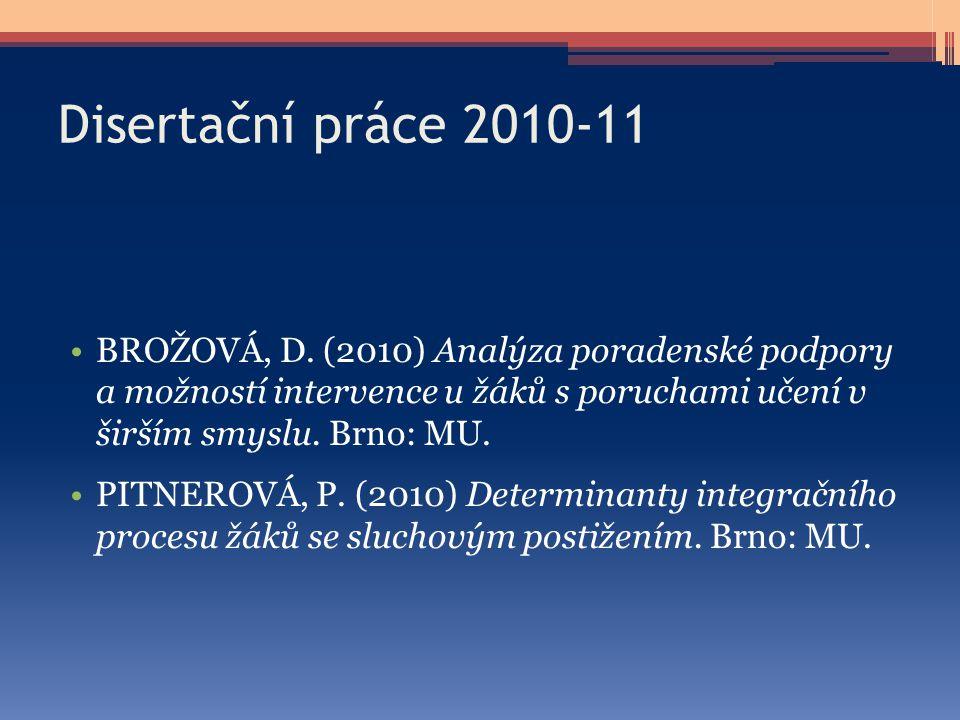 Disertační práce 2010-11 BROŽOVÁ, D. (2010) Analýza poradenské podpory a možností intervence u žáků s poruchami učení v širším smyslu. Brno: MU.