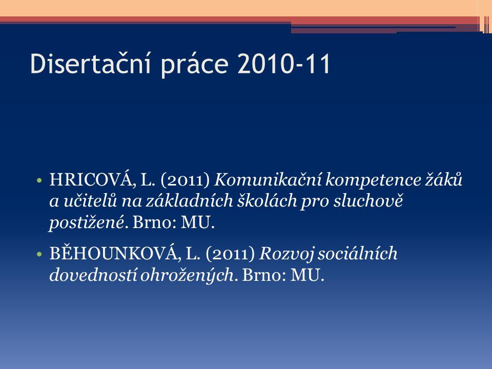 Disertační práce 2010-11 HRICOVÁ, L. (2011) Komunikační kompetence žáků a učitelů na základních školách pro sluchově postižené. Brno: MU.