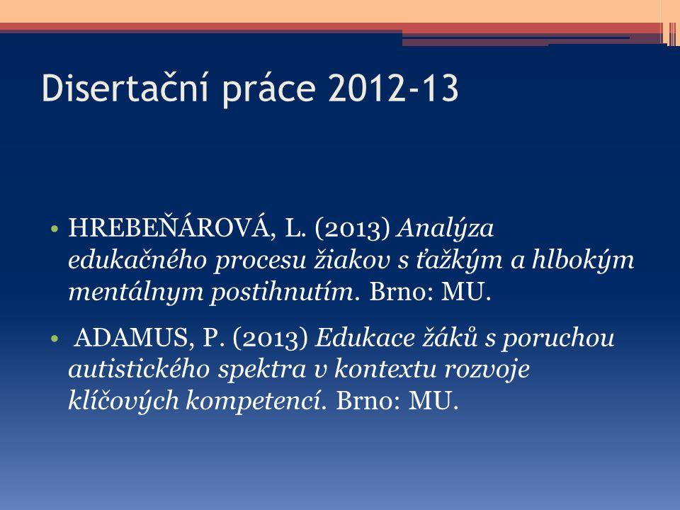 Disertační práce 2012-13 HREBEŇÁROVÁ, L. (2013) Analýza edukačného procesu žiakov s ťažkým a hlbokým mentálnym postihnutím. Brno: MU.