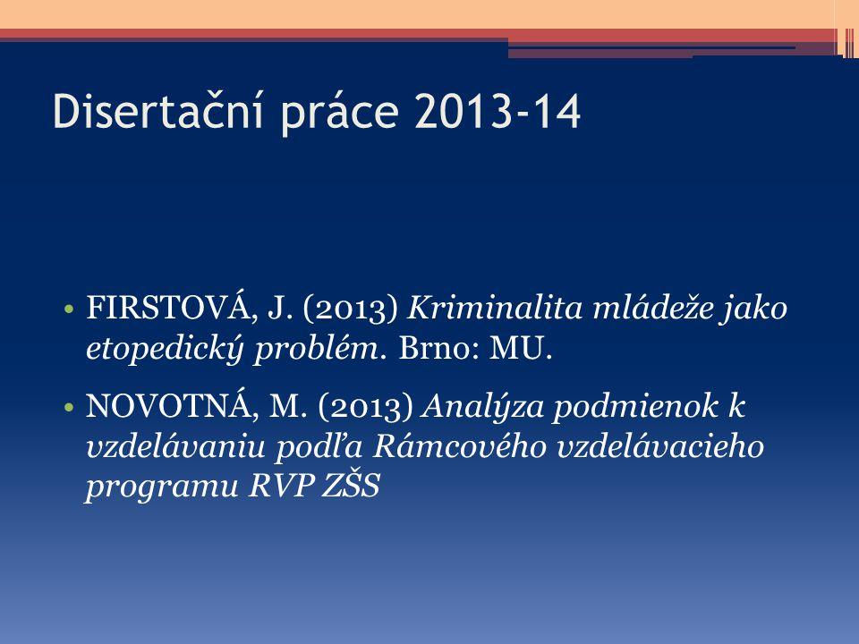 Disertační práce 2013-14 FIRSTOVÁ, J. (2013) Kriminalita mládeže jako etopedický problém. Brno: MU.
