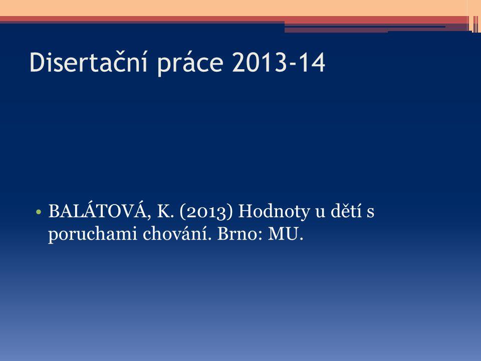 Disertační práce 2013-14 BALÁTOVÁ, K. (2013) Hodnoty u dětí s poruchami chování. Brno: MU.