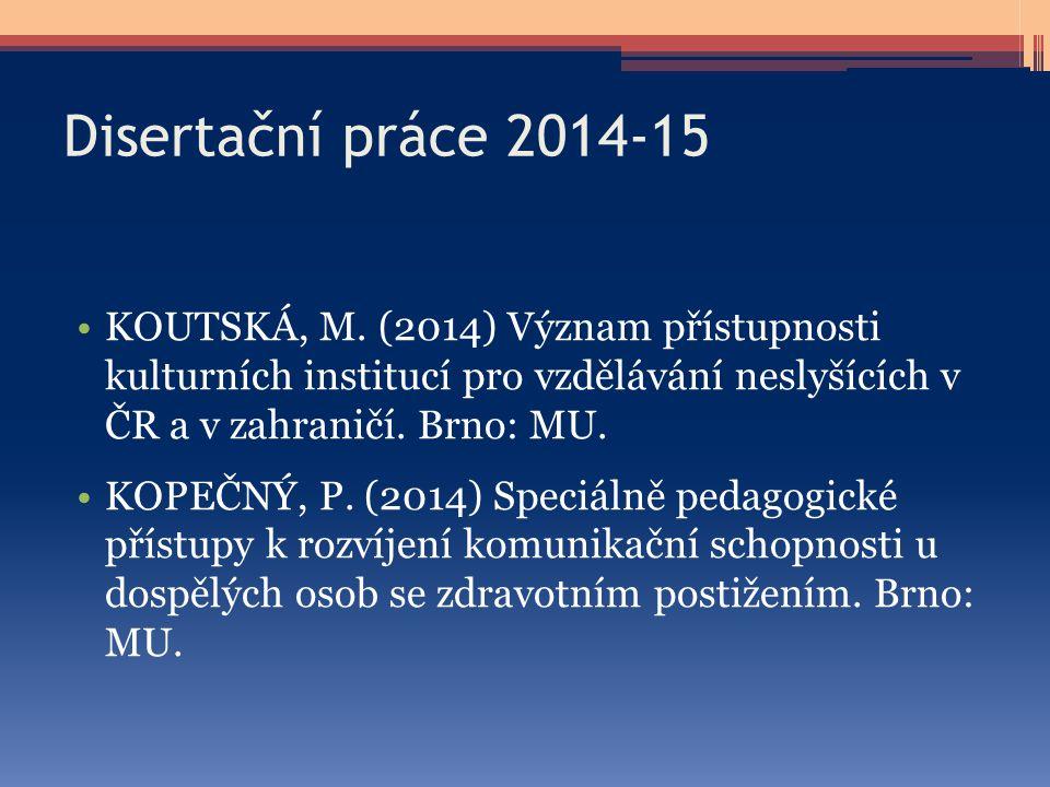 Disertační práce 2014-15 KOUTSKÁ, M. (2014) Význam přístupnosti kulturních institucí pro vzdělávání neslyšících v ČR a v zahraničí. Brno: MU.