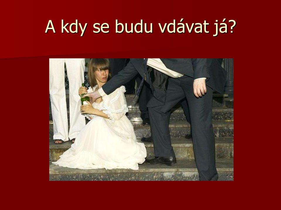 A kdy se budu vdávat já