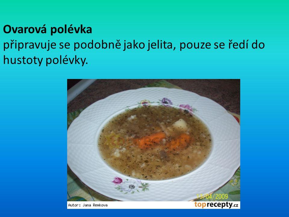 Ovarová polévka připravuje se podobně jako jelita, pouze se ředí do hustoty polévky.