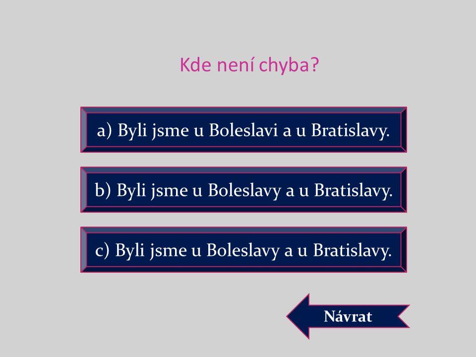 Kde není chyba a) Byli jsme u Boleslavi a u Bratislavy.