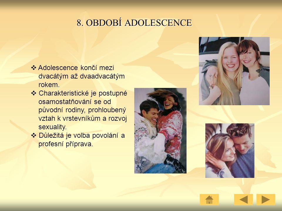8. OBDOBÍ ADOLESCENCE Adolescence končí mezi dvacátým až dvaadvacátým