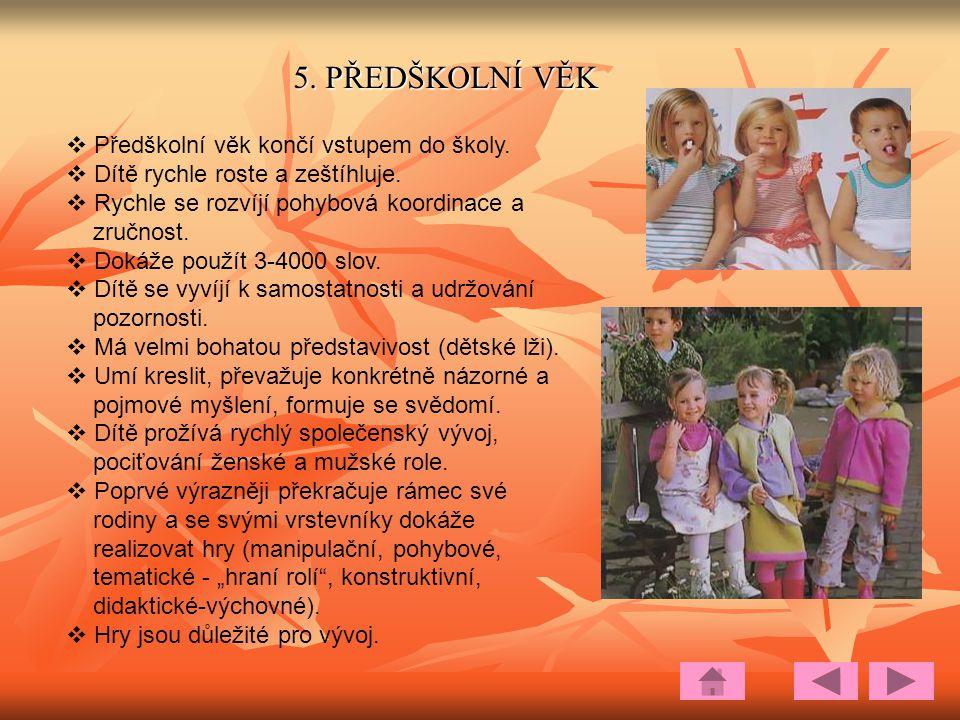 5. PŘEDŠKOLNÍ VĚK Předškolní věk končí vstupem do školy.